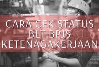 Cara Cek Status Blt BPJS Ketenagakerjaan