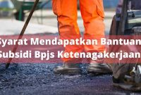 Syarat Mendapatkan Bantuan Subsidi Bpjs Ketenagakerjaan