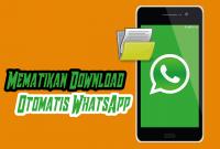Cara Mudah Mematikan Download Otomatis Pada WhatsApp