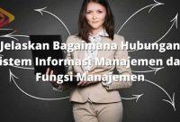 Jelaskan Bagaimana Hubungan Sistem Informasi Manajemen dan Fungsi Manajemen