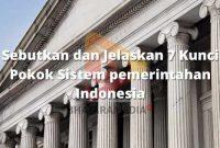 Sebutkan dan Jelaskan 7 Kunci Pokok Sistem pemerintahan Indonesia