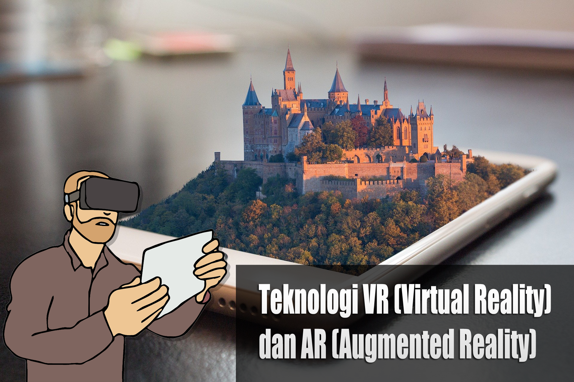 Apa itu Teknologi VR (Virtual Reality) dan AR (Augmented Reality)