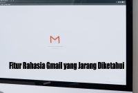Fitur Rahasia Gmail yang Jarang Diketahui