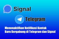 Menonaktifkan Notifikasi Kontak Baru Bergabung di Telegram dan Signal