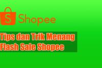 Tips dan Trik Menang Flash Sale Shopee