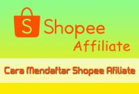 Cara Mendaftar Shopee Afiliate