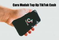 Cara Mudah Top Up TikTok Cash