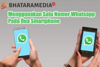 Menggunakan Satu Nomor Whatsapp Pada Dua Smartphone