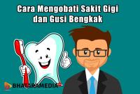 Cara Mengobati Sakit Gigi dan Gusi Bengkak
