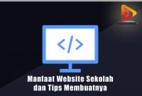 Manfaat Website Sekolah dan Tips Membuatnya
